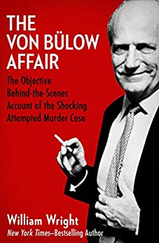 The Von Bülow Affair: The Objective Behind-the-Scenes Account of the Shocking Attempted Murder Case by [William Wright]