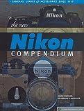 The New Nikon Compendium: Cameras, Lenses & Accessories since 1917 (A Lark Photography Book)