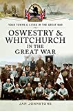 Oswestry & Whitchurch in the Great War (Your Towns & Cities in the Great War) (English Edition)