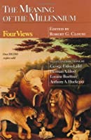 The Meaning of the Millennium: Four Views by Unknown(1977-05-01)