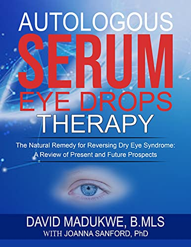 AUTOLOGOUS SERUM EYE DROP THERAPY: The Natural Remedy For Reversing Dry Eye Syndrome: A review of present and future prospects