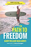 The Path To Freedom: The 9 Steps To Create A Highly Profitable Business That Runs Without You