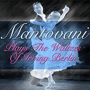 Mantovani Plays The Waltzes Of Irving Berlin