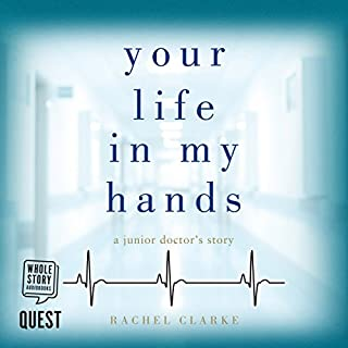 Your Life in My Hands     A Junior Doctor's Story              By:                                                                                                                                 Rachel Clarke                               Narrated by:                                                                                                                                 Cassie Layton                      Length: 7 hrs and 59 mins     122 ratings     Overall 4.1