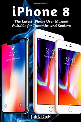 iPhone 8: The Latest iPhone User Manual Suitable for Dummies and Seniors