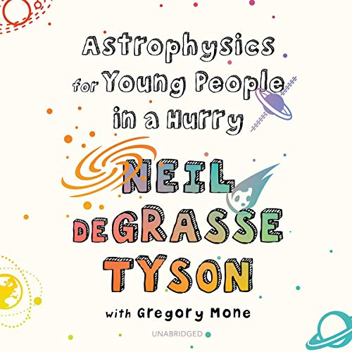 Astrophysics for Young People in a Hurry Audiobook By Neil deGrasse Tyson, Gregory Mone, Gabrielle de Cuir cover art