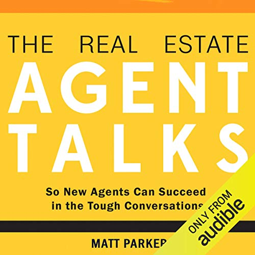The Real Estate Agent Talks: So New Agents Can Succeed in the Tough Conversations Audiobook By Matt Parker cover art