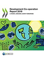 Development Co-operation Report 2019 a Fairer, Greener, Safer Tomorrow