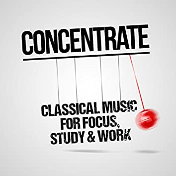 Concentrate: Classical Music for Focus, Study & Work
