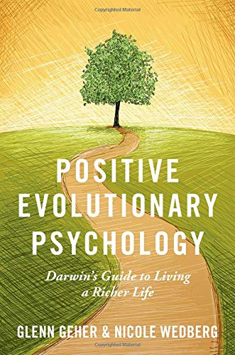 Positive Evolutionary Psychology: Darwin's Guide to Living a Richer Life