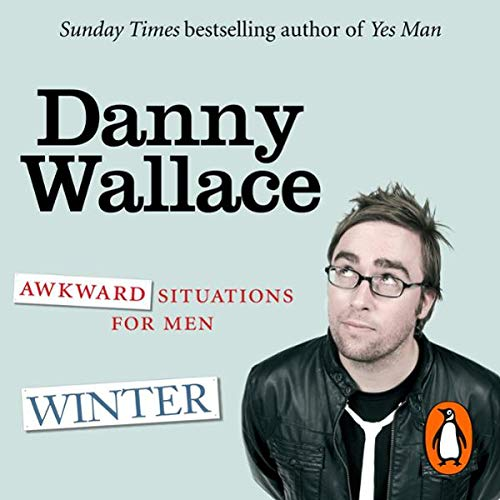 Awkward Situations for Men: Winter                   By:                                                                                                                                 Danny Wallace                               Narrated by:                                                                                                                                 Danny Wallace                      Length: 1 hr and 26 mins     1 rating     Overall 4.0