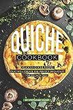 Quiche Cookbook: Delicious Quiche Recipes that Will Create the Perfect Breakfast or Brunch Dish