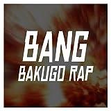 Bang (Bakugo Rap) [Explicit]