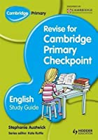 Cambridge Primary: Revise for Primary Checkpoint English Study Gu by Stephanie Austwick(2013-04-26)