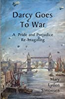 Darcy Goes to War: A Pride and Prejudice Re-Imagining 0615689485 Book Cover