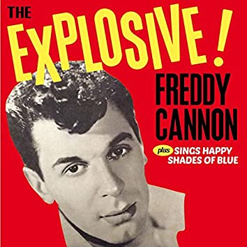 The Explosive! Freddy Cannon + Sings Happy Shades of Blue (Bonus Track Version)