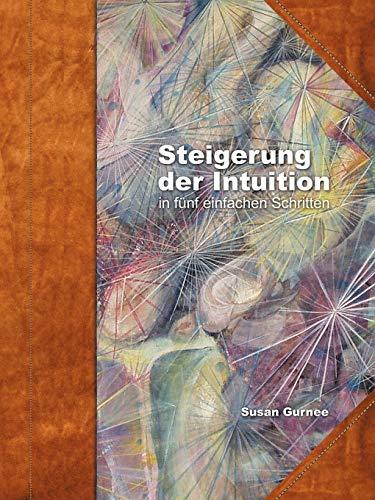 Steiger der Intuition: in fünf einfachen Schritten