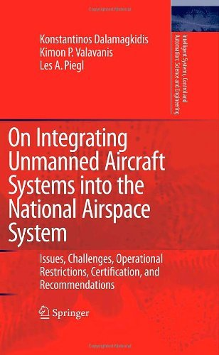 On Integrating Unmanned Aircraft Systems into the National Airspace System: Issues, Challenges, Operational Restrictions, Certification, and Recommendations ... Science and Engineering Book 36)