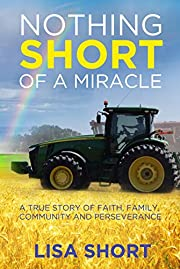 Nothing Short of a Miracle: A true story of faith, family, community and perseverance