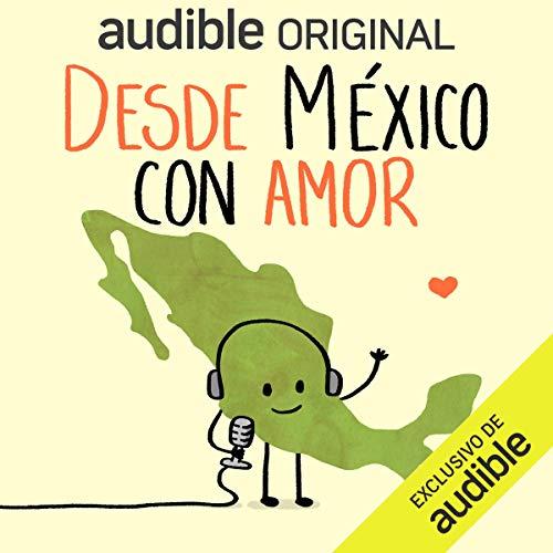 Desde México con Amor Podcast with Ricardo Ribón, Ricardo Moreno, Oswaldo Casares, María de la Fé Ricalde cover art