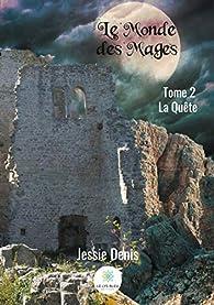 Le monde des mages, tome 2 : La quête par Jessie Denis