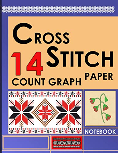 Cross Stitch 14 Count Graph Paper Notebook: Create Your Own Embroidery Patterns and Needlework Designs, Cross Stitching in 14 Squares Per Inch, Cross Stitch Graph Paper Book