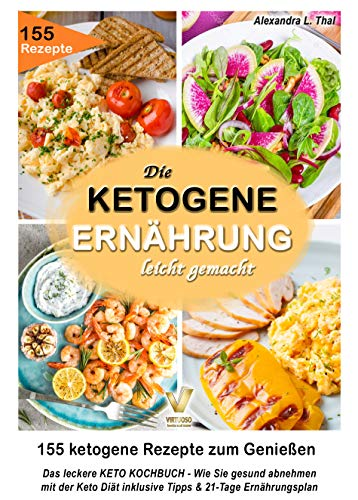 Das leckere KETO KOCHBUCH – die ketogene Ernährung leicht gemacht: 155 ketogene Rezepte zum Genießen. Wie Sie gesund abnehmen mit der Keto Diät inklusive Tipps & 21-Tage Ernährungsplan