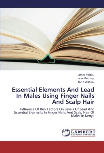 Essential Elements And Lead In Males Using Finger Nails And Scalp Hair: Influence Of Risk Factors On Levels Of Lead And Essential Elements In Finger Nails And Scalp Hair Of Males In Kenya