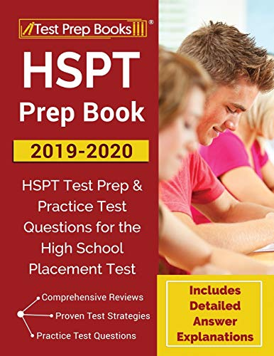 HSPT Prep Book 2019-2020: HSPT Test Prep & Practice Test Questions for the High School Placement Test [Includes Detailed Answer Explanations]