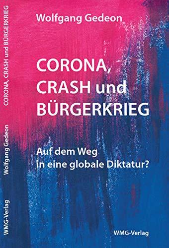 Corona, Crash und Bürgerkrieg: Auf dem Weg in eine globale Diktatur?