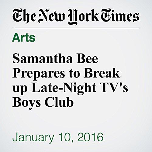 Samantha Bee Prepares to Break up Late-Night TV's Boys Club audiobook cover art