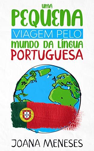 Uma pequena viagem pelo Mundo da Língua Portuguesa: Kurzgeschichten in einfacher portugiesischer Sprache - eine Reise durch die portugiesischsprachige Welt (Portuguese Edition)