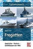 Fregatten: Geschichte - Technik - Schiffsklassen seit 1945 (Typenkompass) - Hans Karr