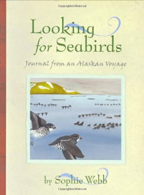 Looking for Seabirds: Journal from an Alaskan Voyage (Outstanding Science Trade Books for Students K-12)