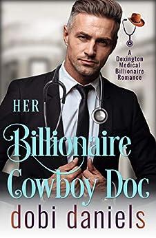 Her Billionaire Cowboy Doc: An amnesia cowboy medical billionaire romance (Dexington Medical Billionaire Romance Series Book 5) by [Dobi Daniels]