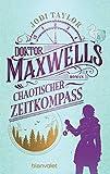 Doktor Maxwells chaotischer Zeitkompass: Roman (Die Chroniken von St. Mary's, Band 2)