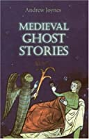Medieval Ghost Stories: An Anthology of Miracles, Marvels And Prodigies