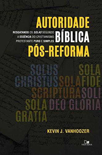 Autoridade bíblica pós-reforma: Resgatando os solas segundo a essência do cristianismo protestante puro e simples