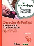 Les soins de l'enfant du nouveau-né à l'enfant de 6 ans - Prévention, hygiène et premiers secours - La bibliothèque de l'Assistante Maternelle