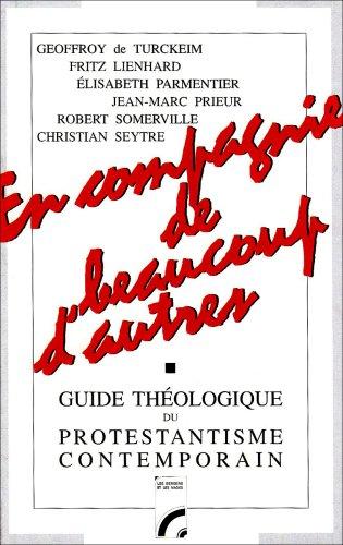 En compagnie de beaucoup d'autres... (Ac 15,35). : Guide théologique du protestantisme contemporain