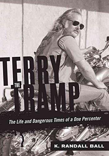 [Terry the Tramp: The Life and Dangerous Times of a One Percenter] (By: Keith R. Ball) [published: November, 2011]