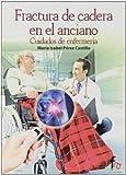 Fractura De Cadera En El Anciano. Cuidados De Enfermería (GERIATRIA Y GERONTOLOGIA)