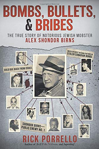 Bombs, Bullets, and Bribes: the true story of notorious Jewish mobster Alex Shondor Birns
