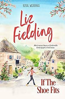 If the Shoe Fits (Royal Weddings Book 3) by [Liz Fielding]
