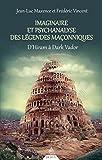 Imaginaire et psychanalyse des légendes maçonniques - D'Hiram à Dark Vador (Essai maçonnique) - Format Kindle - 9782844548597 - 10,99 €