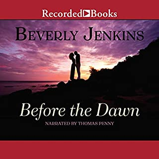 Before the Dawn                   By:                                                                                                                                 Beverly Jenkins                               Narrated by:                                                                                                                                 Thomas Penny                      Length: 11 hrs and 13 mins     250 ratings     Overall 4.7