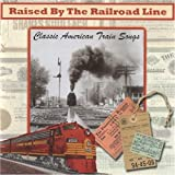 Raised by the Railroad Line: Classica American Train Songs