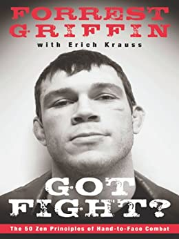 Got Fight?: The 50 Zen Principles of Hand-to-Face Combat by [Forrest Griffin, Erich Krauss]
