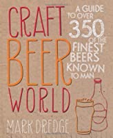 Craft Beer World: A guide to over 350 of the finest beers known to man by Mark Dredge(2013-04-30)