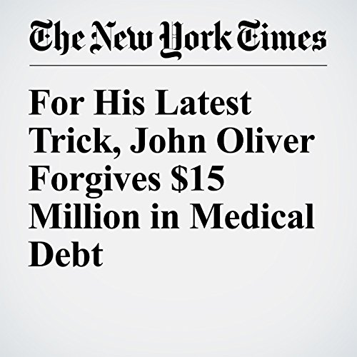 For His Latest Trick, John Oliver Forgives $15 Million in Medical Debt audiobook cover art